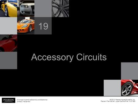 Accessory Circuits 19 © 2013 Pearson Higher Education, Inc. Pearson Prentice Hall - Upper Saddle River, NJ 07458 Advanced Automotive Electricity and Electronics.