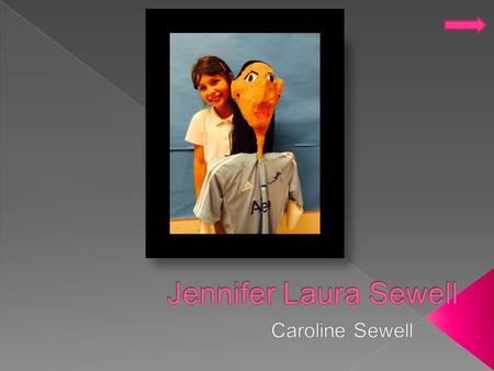  Jennifer Laura Sewell  Jenny is my aunt on my dad's side  She was born on October 28, 1982 in Bridgeport, CT  Currently lives in Bloomington, IN.