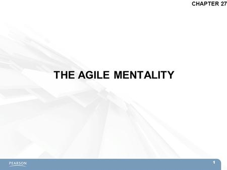 THE AGILE MENTALITY CHAPTER 27 1. Topics  Why Use Agile and Scrum?  Agile Development –Manifesto for Agile Software Development  Scrum Methodology.