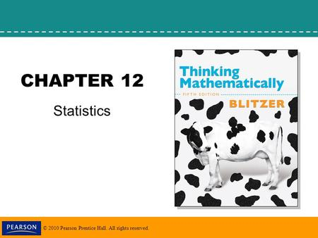 © 2010 Pearson Prentice Hall. All rights reserved. CHAPTER 12 Statistics.