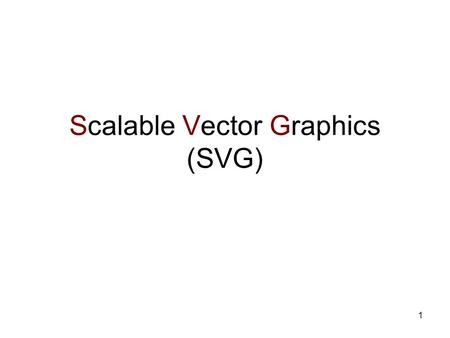 "1 Scalable Vector Graphics (SVG). 2 SVG SVG is an application language of XML. ""SVG is a language for describing two- dimensional graphics in XML. SVG."