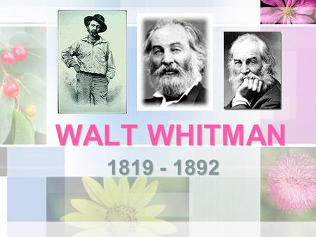 WALT WHITMAN 1819 - 1892. Birth and Early Career Born 31 May 1819 near Huntington, Long Island, New York Second child (of 8) born to Walter and Louisa.