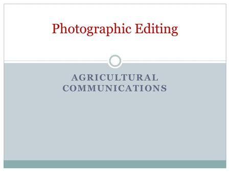 AGRICULTURAL COMMUNICATIONS Photographic Editing.