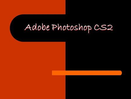 Adobe Photoshop CS2. What is Adobe Photoshop? image editor Adobe Photoshop is an image editor. – It lets you open an image and change it, whether the.