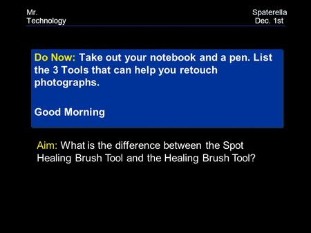 Do Now: Take out your notebook and a pen. List the 3 Tools that can help you retouch photographs. Good Morning Do Now: Take out your notebook and a pen.