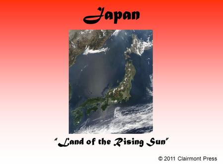 "Japan ""Land of the Rising Sun"" © 2011 Clairmont Press."