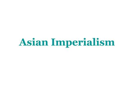 Asian Imperialism. Imperialism: When one country takes control of another country. One country may control the other's government, trade, or culture.