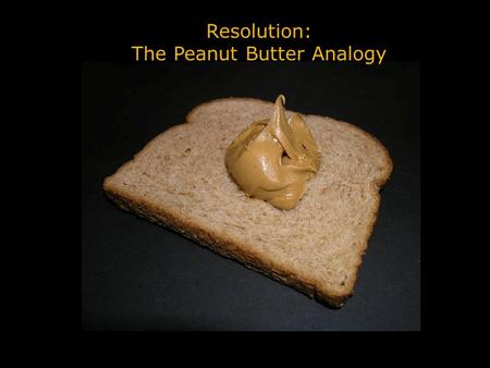 "Resolution: The Peanut Butter Analogy. When you scan an image or take a digital picture you are ""collecting"" a batch of pixels. The mega pixel rating."
