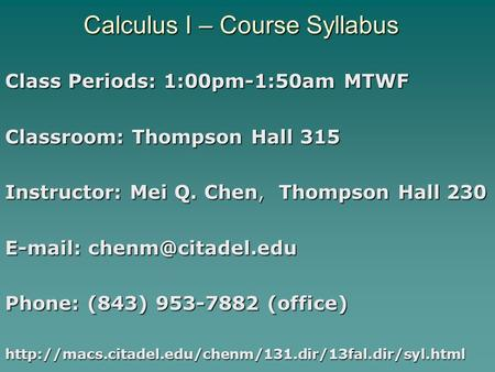 Calculus I – Course Syllabus Class Periods: 1:00pm-1:50am MTWF Classroom: Thompson Hall 315 Instructor: Mei Q. Chen, Thompson Hall 230