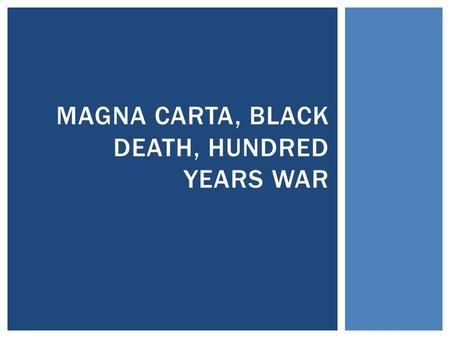 MAGNA CARTA, BLACK DEATH, HUNDRED YEARS WAR.  Magna Carta (or the Great Charter) limited royal power.  King John (Henry II son) lost land (part of Normandy)
