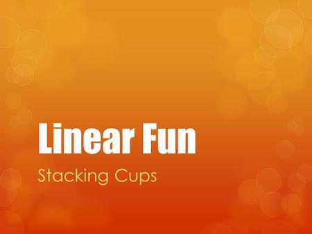 Linear Fun Stacking Cups. How many Styrofoam cups would you have to stack to reach the top of your math teacher's head?