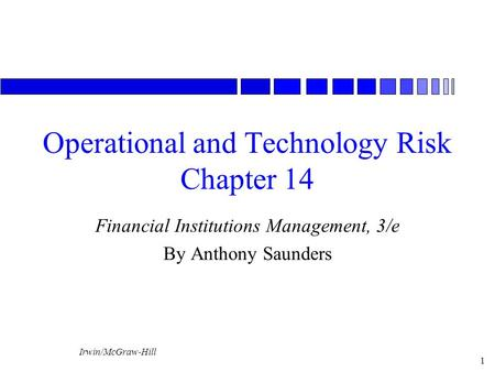 Irwin/McGraw-Hill 1 Operational and Technology Risk Chapter 14 Financial Institutions Management, 3/e By Anthony Saunders.