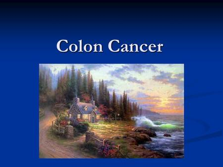 Colon Cancer. Multihit Concept Clinical Information Clinical Information 1. Patient identification a. Name b. Identification number c. Age (birth date)