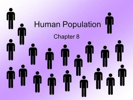 Human Population Chapter 8. Population: –group of individuals of the same species living in the same area & sharing genetic information Species: –All.