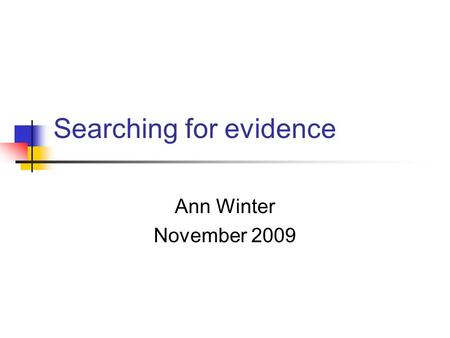 Searching for evidence Ann Winter November 2009. Nature of the topic Is there a standardised terminology around your topic? Is your topic uni/multi-disciplinary?