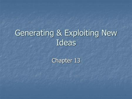 Generating & Exploiting New Ideas Chapter 13. New Entry Definition Definition New product to established or new market New product to established or new.