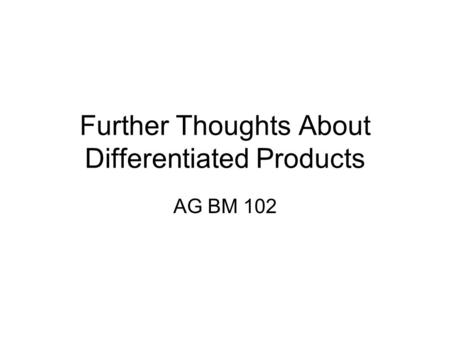 Further Thoughts About Differentiated Products AG BM 102.
