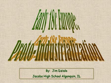 By: Jim Dzialo Jacobs High School Algonquin, IL. 17c European Agrarianism.