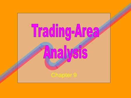 Chapter 9. To Demonstrate Importance of Store Location To Discuss the Concept of Trading Area To Show How Trading Areas Can Be Delineated To Examine Factors.