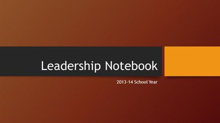 Leadership Notebook 2013-14 School Year. THIS YEARS THEME… THE GAME PLAN! A Sports Theme.