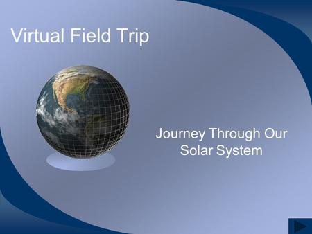 Virtual Field Trip Journey Through Our Solar System.
