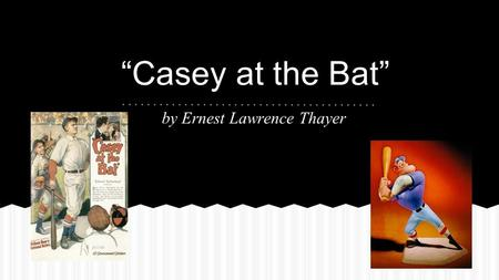 """Casey at the Bat"" by Ernest Lawrence Thayer. Baseball began in the United States in the mid-1800s. By the early 1900s the sport was so popular that people."
