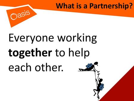 What is a Partnership? Everyone working together to help each other.