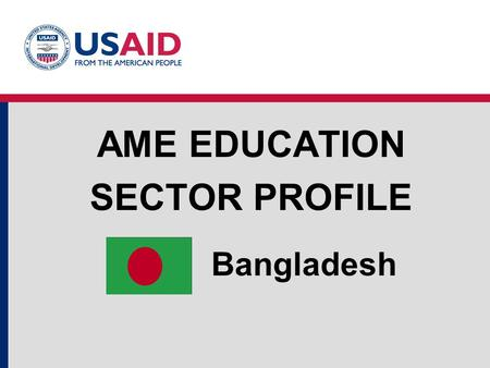 Bangladesh AME EDUCATION SECTOR PROFILE. Education Structure Source: UNESCO Institute for Statistics Education System Structure and Enrollments 2006.