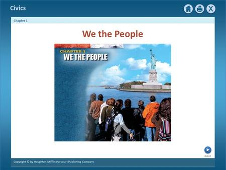 Civics Next Chapter 1 Copyright © by Houghton Mifflin Harcourt Publishing Company We the People.