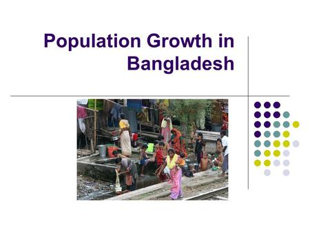 Population Growth in Bangladesh. The Issue Bangladesh has a high rate of population growth. A world population conference in Cairo in 1994 set a target.