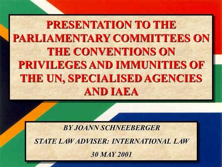 30/05/01CSLA: IL1 PRESENTATION TO THE PARLIAMENTARY COMMITTEES ON THE CONVENTIONS ON PRIVILEGES AND IMMUNITIES OF THE UN, SPECIALISED AGENCIES AND IAEA.