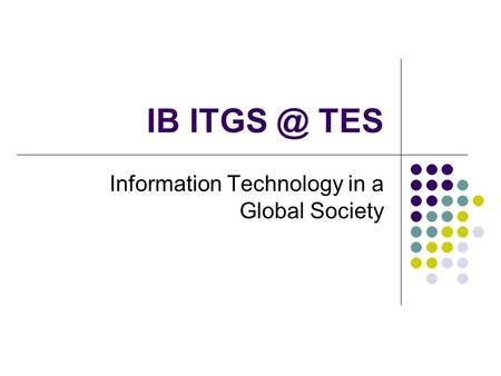 IB TES Information Technology in a Global Society.