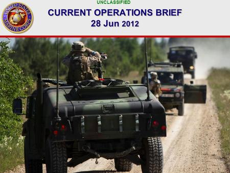 UNCLASSIFIED 1 CURRENT OPERATIONS BRIEF 28 Jun 2012.