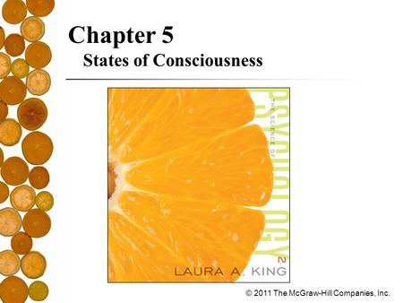 © 2011 The McGraw-Hill Companies, Inc. Chapter 5 States of Consciousness.