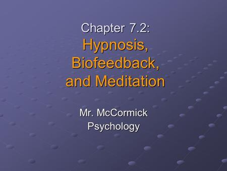Chapter 7.2: Hypnosis, Biofeedback, and Meditation Mr. McCormick Psychology.