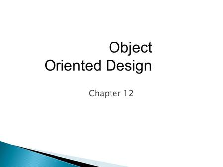 Chapter 12 Object Oriented Design.  Complements top-down design  Data-centered view of design  Reliable  Cost-effective.