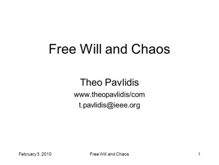 February 3, 2010Free Will and Chaos1 Theo Pavlidis