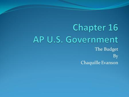 The Budget By Chaquille Evanson. Contents Economic Health Politics of Taxing and Spending The Machinery of Economic Policy Making The Budget.