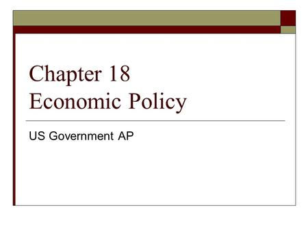 Chapter 18 Economic Policy US Government AP. The Economy HHard to predict how policy will impact the economy over the long term NNatural business.