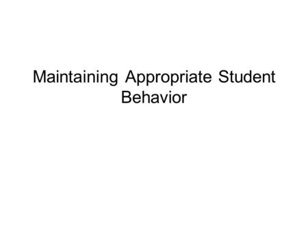 Maintaining Appropriate Student Behavior. Monitoring Student Behavior Its important to monitor both: student involvement in learning activities student.