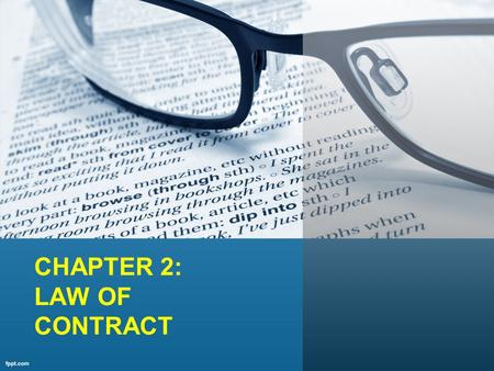 CHAPTER 2: LAW OF CONTRACT What is a contract? An agreement which can be enforced by law (S.2(h) CA 1950).
