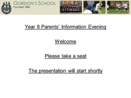 Year 8 Parents' Information Evening Welcome Please take a seat The presentation will start shortly.