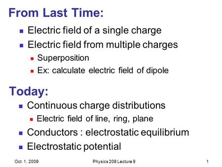 From Last Time: Electric field of a single charge Electric field from multiple charges Superposition Ex: calculate electric field of dipole Oct. 1, 2009Physics.