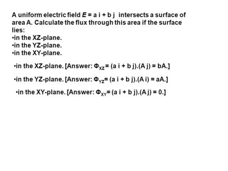 A uniform electric field E = a i + b j intersects a surface of area A
