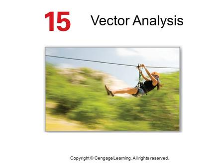 Vector Analysis Copyright © Cengage Learning. All rights reserved.