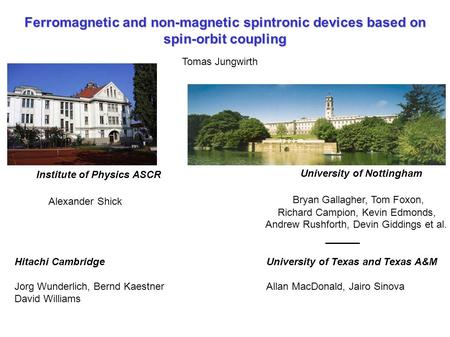 Ferromagnetic and non-magnetic spintronic devices based on spin-orbit coupling Tomas Jungwirth Institute of Physics ASCR Alexander Shick University of.