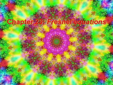 "Chapter 23: Fresnel equations. Recall basic laws of optics Law of reflection: ii normal n1n1 n2n2 rr tt Law of refraction ""Snell's Law"": Easy to."