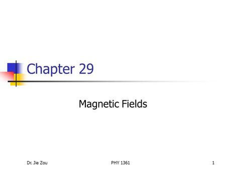 Dr. Jie ZouPHY 13611 Chapter 29 Magnetic Fields. Dr. Jie ZouPHY 13612 Outline Magnetic fields (29.1) Magnetic force on a charged particle moving in a.