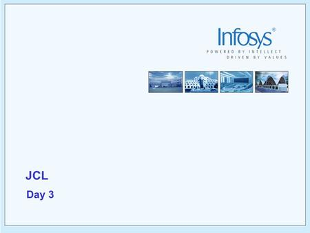 JCL Day 3. 2 Copyright © 2005, Infosys Technologies Ltd ER/CORP/CRS/OS02/003 Version No: 1.0 Agenda for Day 3  VSAM data sets  Definition & Types 