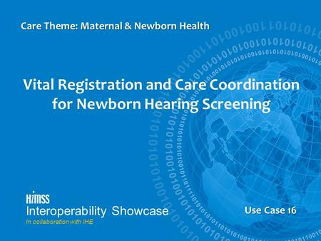 Us Case 5 Vital Registration and Care Coordination for Newborn Hearing Screening Care Theme: Maternal & Newborn Health Use Case 16 Interoperability Showcase.